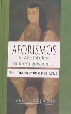 Sor Juana Inés de la Cruz. Si Aristóteles hubiera guisado... Aforismos.. Minilibro
