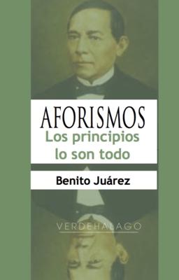 Benito Juárez, Los principios lo son todo. Aforismos. Minilibro