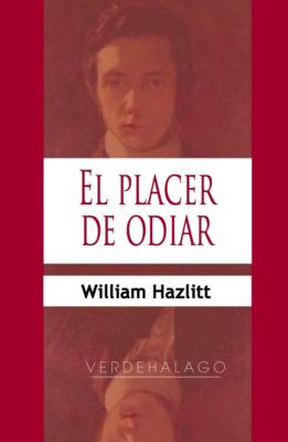 William Hazlitt, El placer de odiar. Minilibro