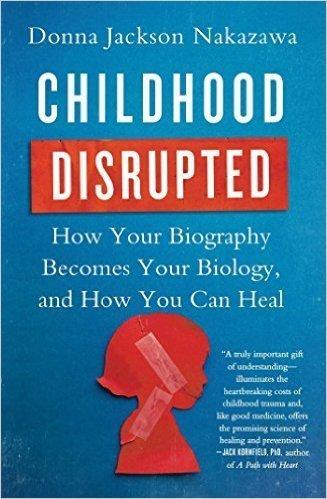 Childhood Disrupted, Donna Jackson Nakazawa