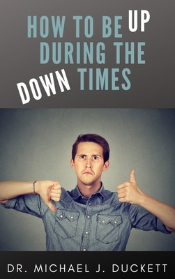 How To Be Up During The Down Times Audio Course