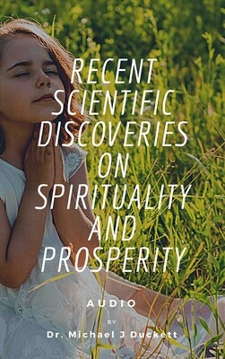 Recent Scientific Discoveries On Spirituality And Prosperity (Download)