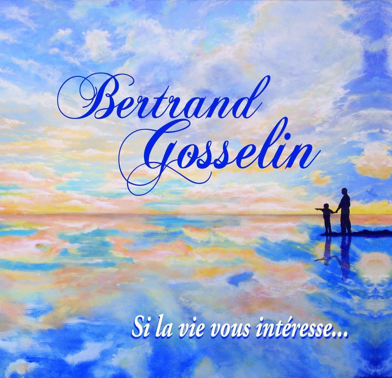 Si la vie vous intéresse... / Bertrand Gosselin