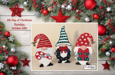 6th Day of Christmas - Christmas Gnomes PICKUP/DELIVERY: Wednesday, October 14th - 12-2pm Virtual Live-Ztream Event: Thursday, October 15th at 7:00 pm