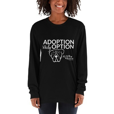 """""""Adoption is the Only Option"""" Long sleeve t-shirt"""