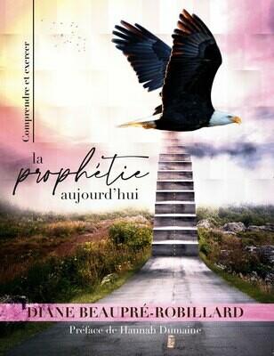 La prophétie aujourd'hui - Diane Beaupré-Robillard