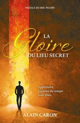 La gloire du lieu secret - Alain Caron