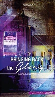 Bringing Back the Glory - The Apostolic Mandate - Alain Caron