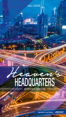 Heaven's Headquarters - Apostolic Centers - Alain Caron