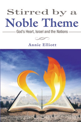 Stirred by a Noble Theme - God's Heart, Israel and the Nations - Annie Elliott