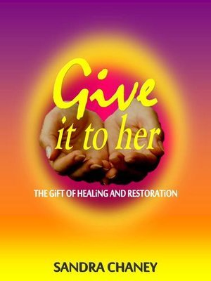 Give It To Her: The Gift of Healing and Restoration