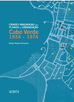 CIDADES IMAGINADAS NOS PLANOS DE URBANIZAÇÃO DE CABO VERDE, 1934/1974