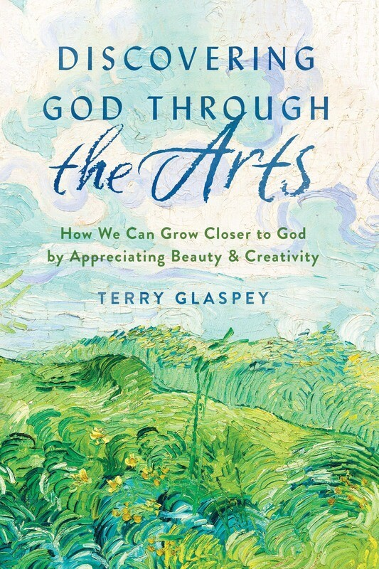 Discovering God Through the Arts by Terry Glaspey