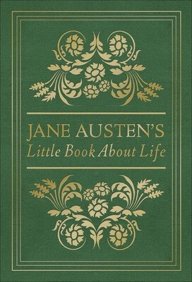 Jane Austen's Little Book About Life; Edited by Terry Glaspey