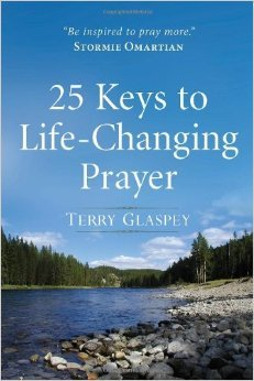 25 Keys to Life-Changing Prayer by Terry Glaspey