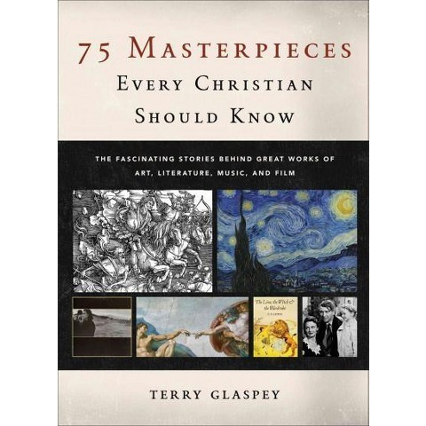 75 Masterpieces Every Christian Should Know by Terry Glaspey