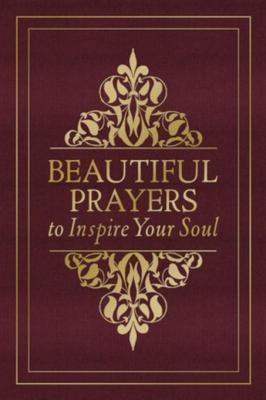 Beautiful Prayers to Inspire Your Soul; Edited by Terry Glaspey