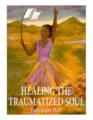 Healing the Traumatized Soul - Workbook