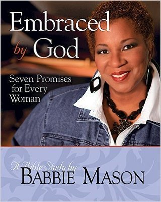Embraced by God - Women's Bible Study Participant Book: Seven Promises for Every Woman (Paperback) by Babbie Mason (Author)