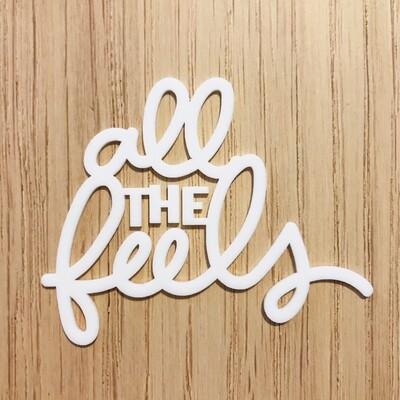 All the Feels Acrylic Phrase