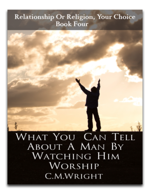 What You Can Tell About A Man By Watching Him Worship by C.M. Wright