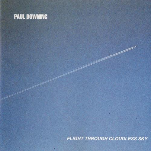 Paul Downing - Flight Through Cloudless Sky CD