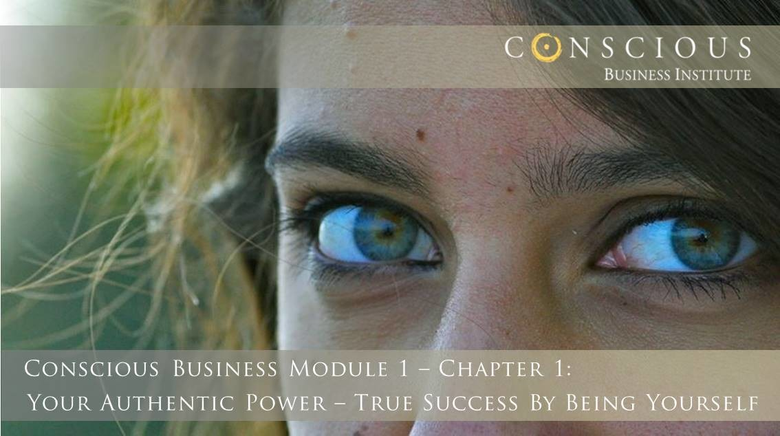 Conscious Business Module 1-Ch 1: Your Authentic Power & Who You Really Are
