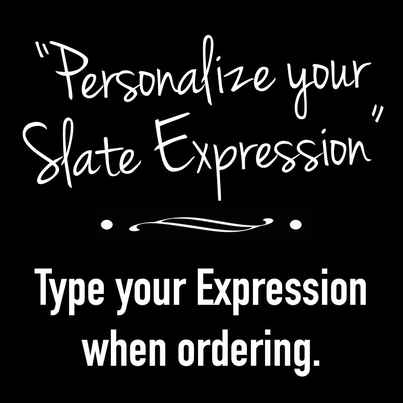 """Personalize Your Slate Expression"""