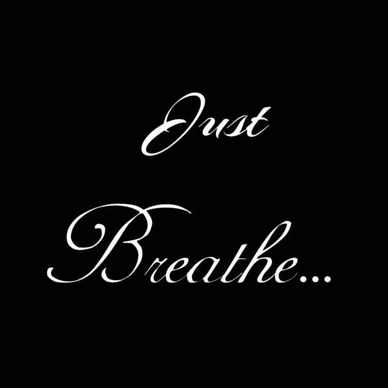 Just Breathe ...