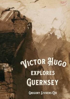 Victor Hugo Explores Guernsey
