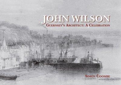 John Wilson, Guernsey's Architect: A Celebration