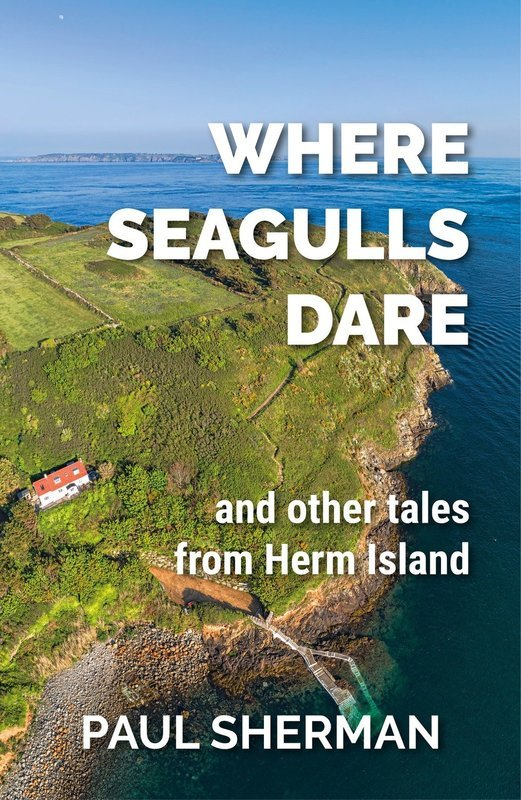 Where Seagulls Dare and other tales from Herm Island