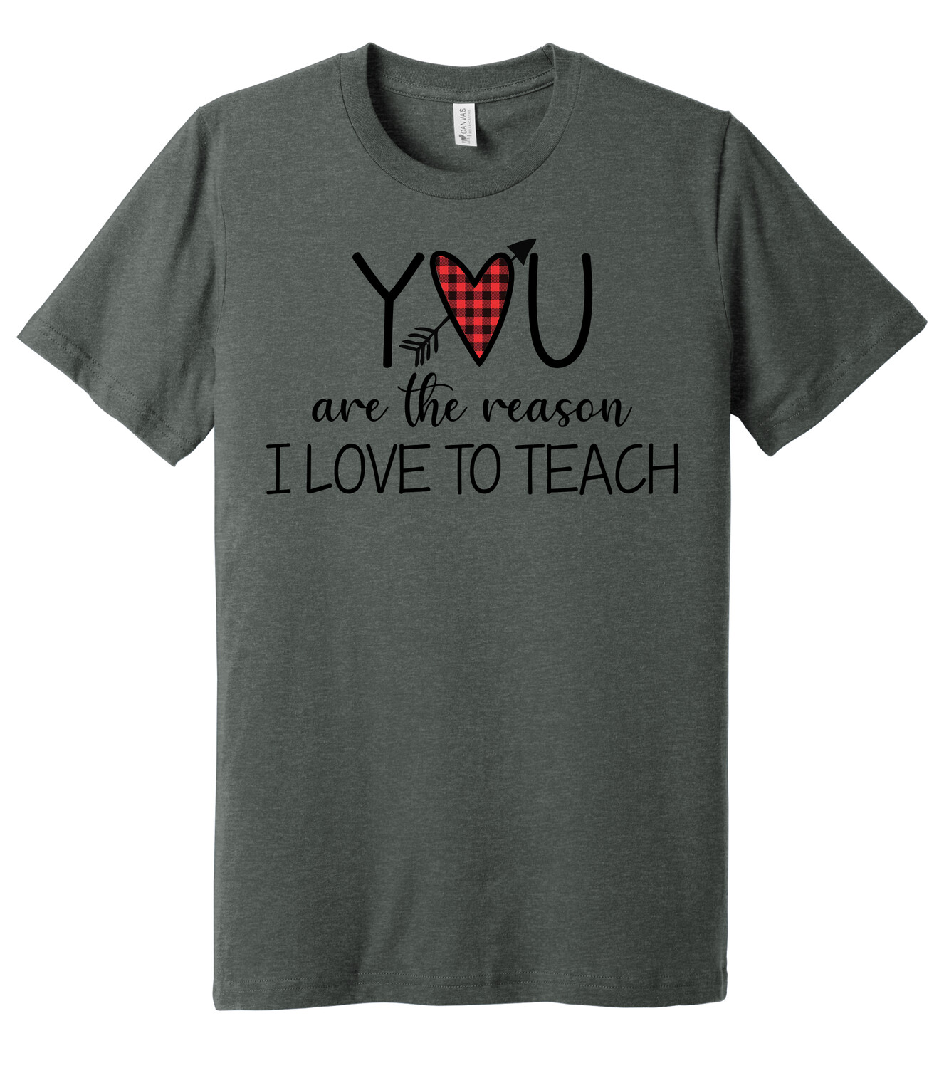 You are the Reason I Love to Teach - T-Shirt