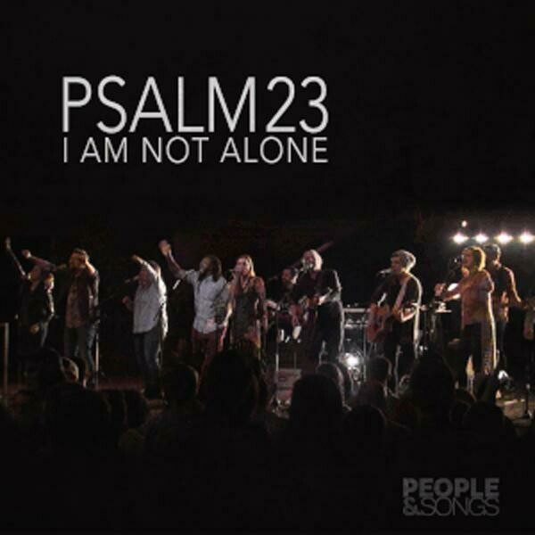 Psalm 23 (I Am Not Alone) - originally by People & Songs