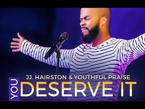 You Deserve It - originally by JJ Hairston & Youthful Praise