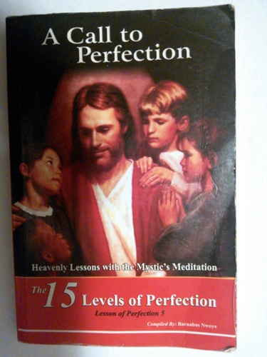 A Call To Perfection (The 15 Levels of Perfection) compiled by Barnabas Nwoye