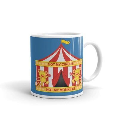 NOT MY CIRCUS, NOT MY MONKEYS White glossy mug