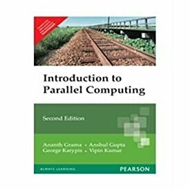 AN INTRODUCTION TO PARALLEL COMPUTING : DESIGN AND ANALYSIS OF ALGORITHMS 2ED by Grama