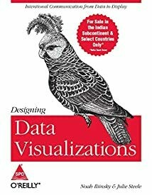 Designing Data Visualizations: Representing Informational Relationships by Julie Steele and Noah Illinsky