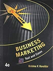 Business Marketing: Text and Cases by Krishna Havaldar