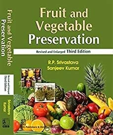 Fruit and Vegetable Preservation Principles and Practices by R.P. Srivastava and Sanjeev Kumar