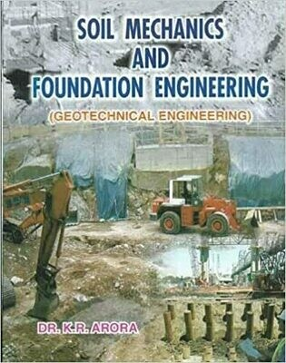 Soil Mechanics and Foundation Engineering-Geotechnical Enginerring by K R Arora