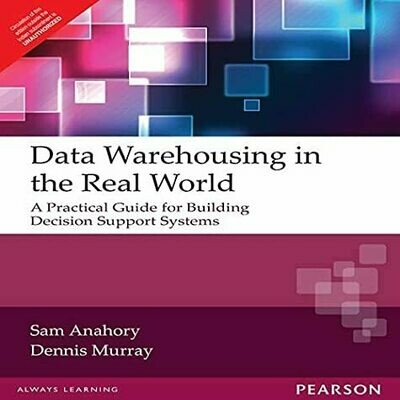 Data Warehousing in the Real World: A Practical Guide for Building Decision Support Systems, 1e by Anahory S