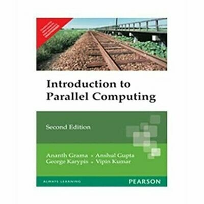 AN INTRODUCTION TO PARALLEL COMPUTING : DESIGN AND ANALYSIS OF ALGORITHMS 2ED