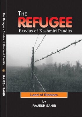 The Refugee Exodus of Kashmiri Pandits By Mr RAJESH SAHIB