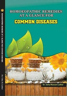 HOMOEOPATHIC REMEDIES AT A GLANCE FOR COMMON DISEASES By Dr. Usha M.Luther