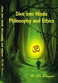 DIVE INTO HINDU PHILOSOPHY AND ETHICS by Mr R M CHOPRA