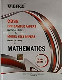 U-Like Sample Papers with Solutions in Mathematics for Class 10 Term 1 : CBSE CCE : For 2015 Examination