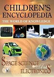 Children's Encyclopedia - Space Science And Electronics: The World of Knowledge by MANASVI VOHRA