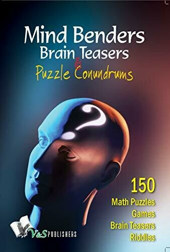 Mind Benders Brain Teasers & Puzzle Conundrums by Vikas Khatri